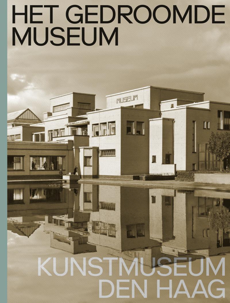 Het gedroomde museum. Kunstmuseum Den Haag - Dutch edition