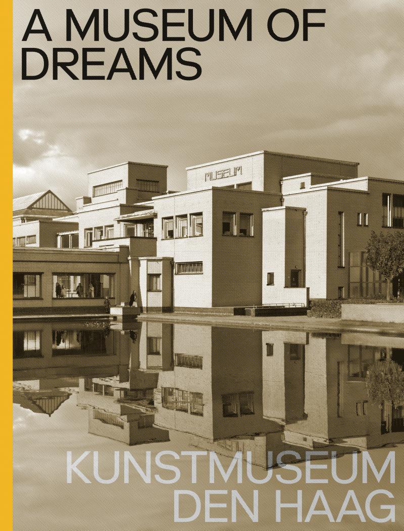 A Museum of Dreams. Kunstmuseum Den Haag - Engels editie