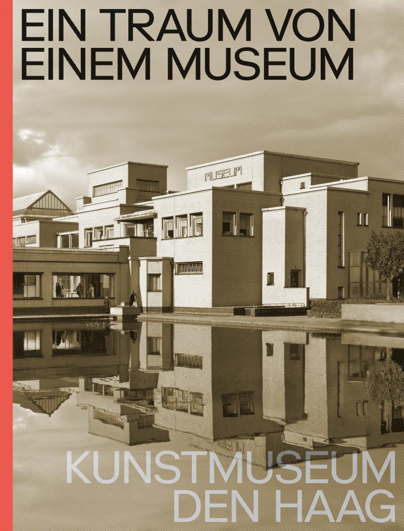 Ein Traum von Einem Museum. Kunstmuseum Den Haag - Duits editie