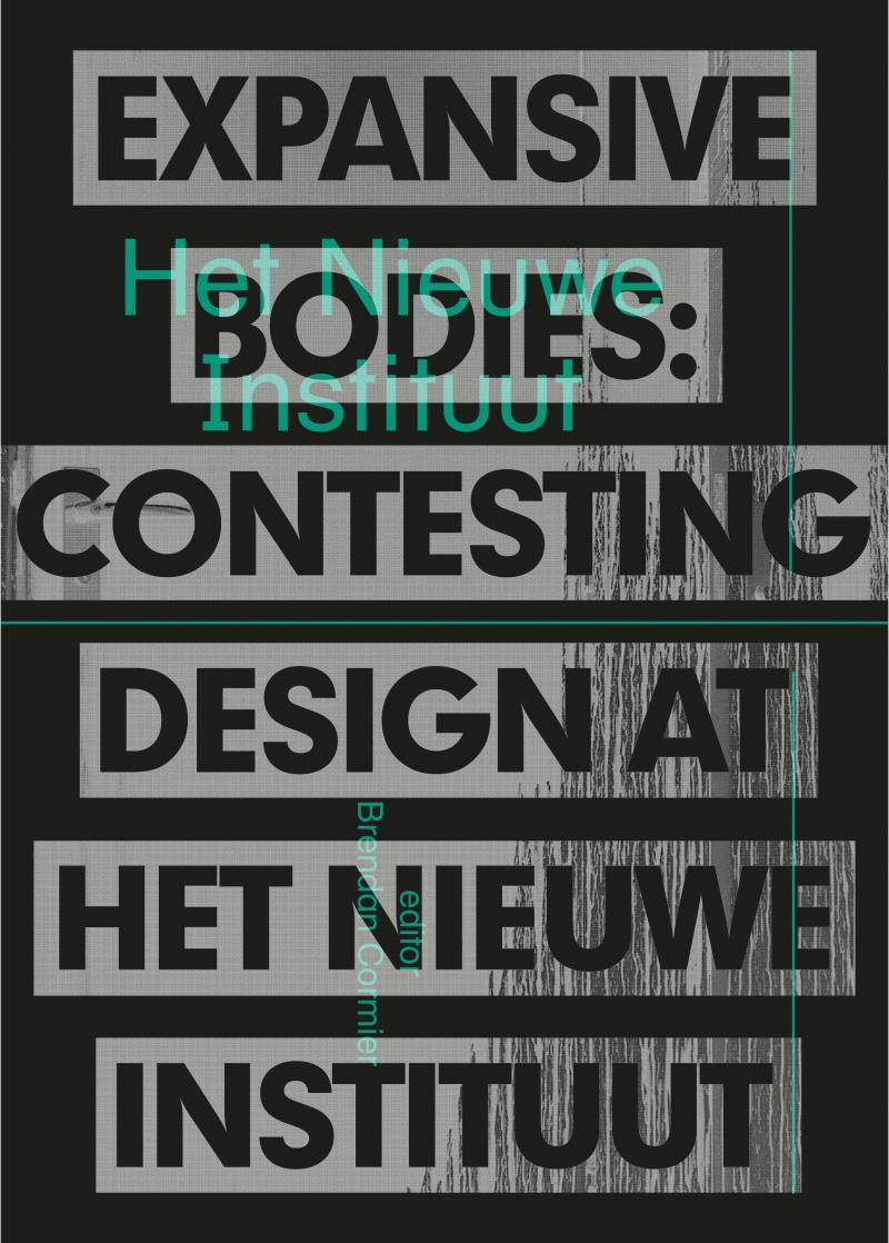 Expansive Bodies. Contesting Design at Het Nieuwe Instituut (NED)
